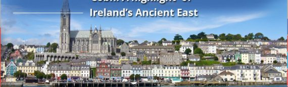 Cobh – A Highlight Of Ireland's Ancient East
