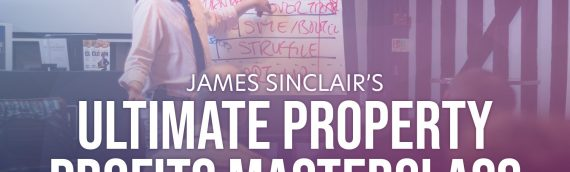 James Sinclair's Ultimate Property Profits Masterclass